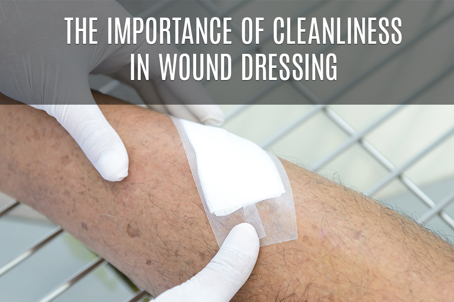 The Importance of Cleanliness in Wound Dressing